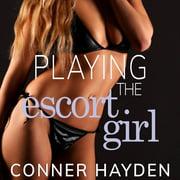 Playing the Escort Girl - Audiobook
