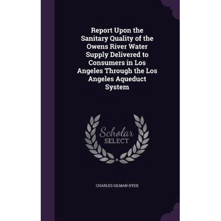 Report Upon the Sanitary Quality of the Owens River Water Supply Delivered to Consumers in Los Angeles Through the Los Angeles Aqueduct