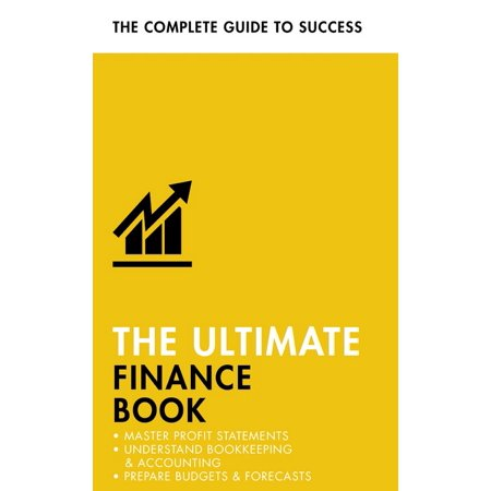The Ultimate Finance Book : Master Profit Statements, Understand Bookkeeping & Accounting, Prepare Budgets &