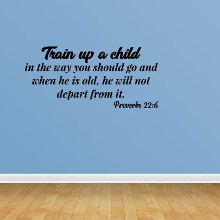 - Wall Decal Quote Train Up A Child In The Way He Should Go And When He Is Old He Will Not Depart From It Proverbs 22:6 Sticker Room Decor JP604