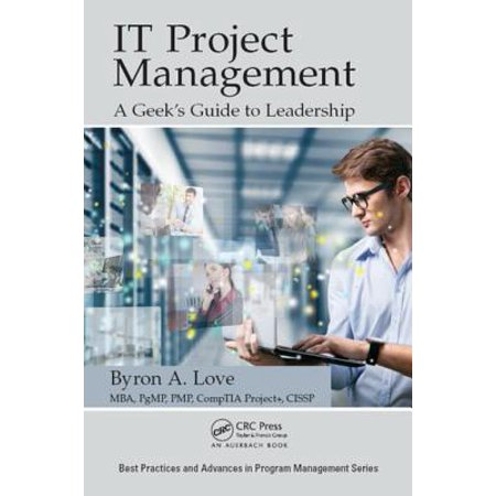 IT Project Management: A Geek's Guide to Leadership -
