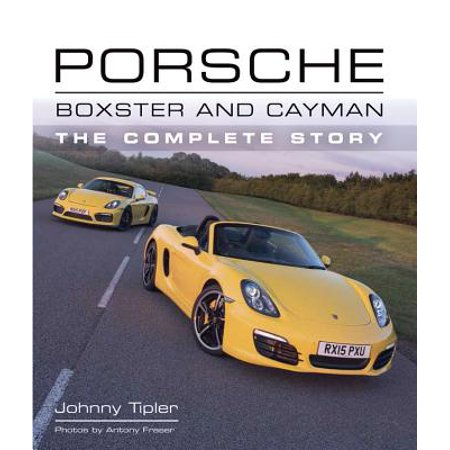 Porsche Boxster and Cayman : The Complete Story
