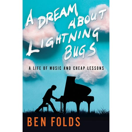 A Dream About Lightning Bugs : A Life of Music and Cheap