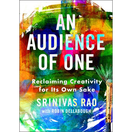 An Audience of One : Reclaiming Creativity for Its Own Sake