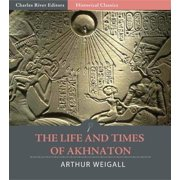 The Life and Times of Akhnaton (Illustrated Edition) - eBook