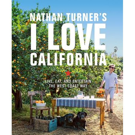 Nathan Turner's I Love California : Live, Eat, and Entertain the West Coast Way (Love Live Halloween)