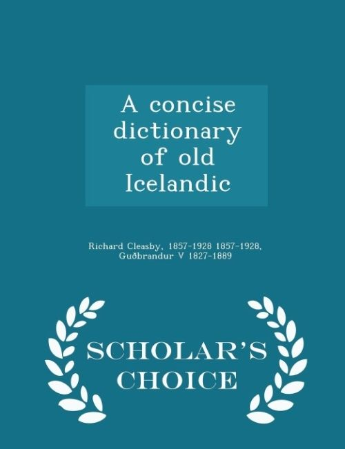 A Concise Dictionary of Old Icelandic Scholar's Choice Edition by