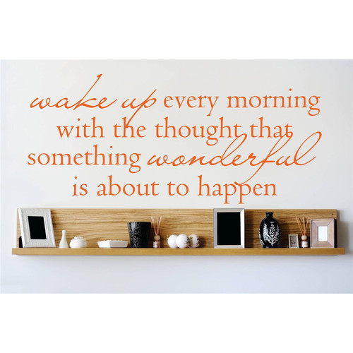 Design With Vinyl Wake Up Every Morning with the Thoughts That Something Wonderful is About To Happen Wall Decal