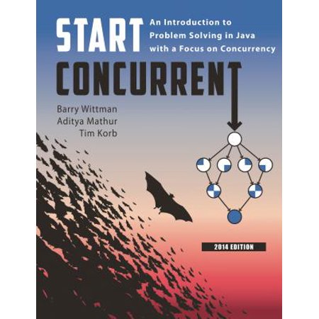Start Concurrent: An Introduction to Problem Solving in Java with a Focus on Concurrency, 2014 (Introduction To Programming Using Java Seventh Edition)