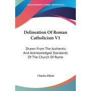 Delineation Of Roman Catholicism V1: Drawn From The Authentic And Acknowledged Standards Of The Church Of Rome (Paperback)
