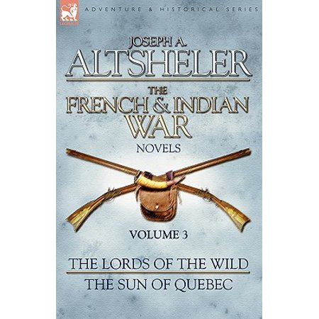 The French & Indian War Novels : 3-The Lords of the Wild & The Sun of (Best Comedy Novels By Indian Authors)