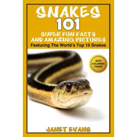 Snakes: 101 Super Fun Facts And Amazing Pictures (Featuring The World's Top 10 Snakes With Coloring Pages) -