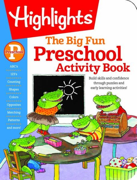 The Big Fun Preschool Activity Book : Build skills and confidence through puzzles and... by Highlights Pr