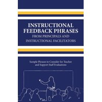 Instructional Feedback Phrases from Principals & Instructional Facilitators : Sample Phrases to Consider for Teacher & Support Staff Evaluations