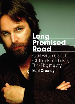 Long Promised Road : Carl Wilson, Soul of the Beach Boys The Biography by Jawbone Press