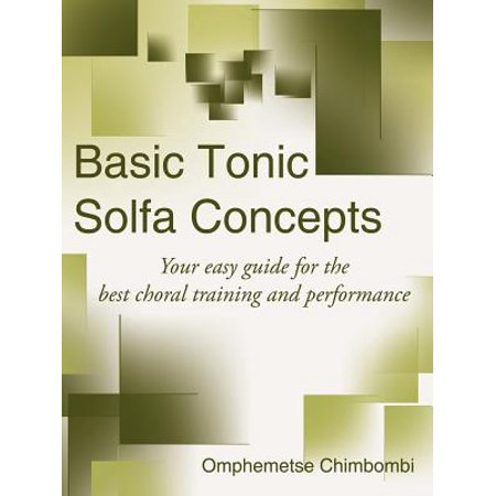 Basic Tonic Solfa Concepts : Your Easy Guide for the Best Choral Training and