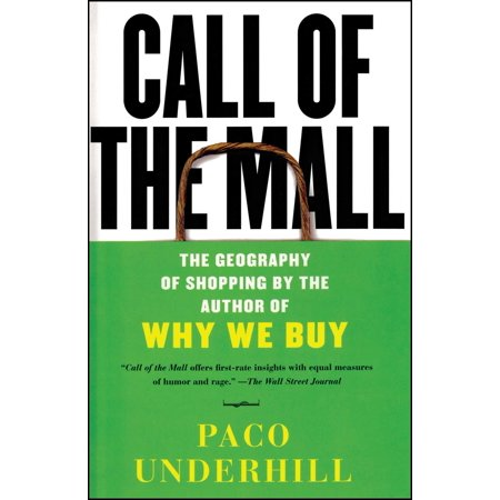 Call of the Mall : The Geography of Shopping by the Author of Why We (Shopping Mall Delaware)