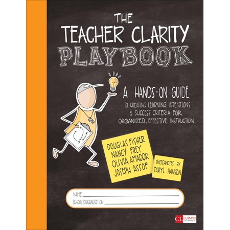 The Teacher Clarity Playbook, Grades K-12 : A Hands-On Guide to Creating Learning Intentions and Success Criteria for Organized, Effective Instruction