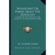 Woodcraft or Hawks about the Dovecote: A Story of the South at the Close of the Revolution (1890) (Paperback)