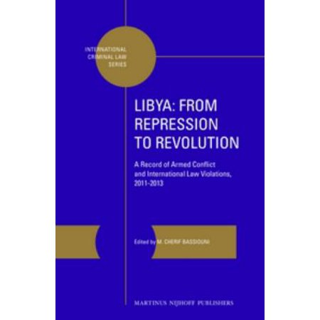 Libya from Repression to Revolution: A Record of Armed Conflict and International Law Violations, 2011-2013