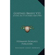Goethes Briefe V33 : 25 April Bis 31 October 1820 (1905)
