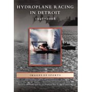 Hydroplane Racing in Detroit: 1946-2008