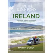 Take the Slow Road: Ireland : Inspirational Journeys Round Ireland by Camper Van and Motorhome