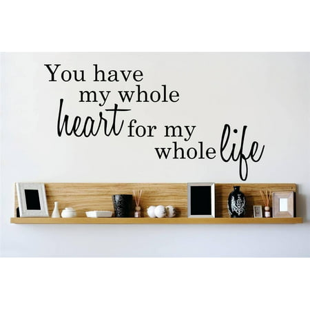 Custom Wall Decal Vinyl Sticker : You have my whole heart for my whole life Quote Home Living Room Bedroom Decor 14x30