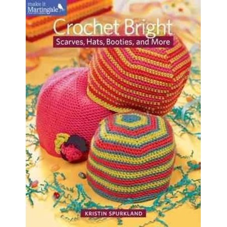 Crochet Bright: Scarves, Hats, Booties, and More