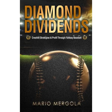 Diamond Dividends: Creative Strategies to Profit Through Fantasy Baseball (Paperback)