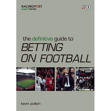 The Definitive Guide to Betting on Football (Racing Post Expert Series) (Expert Series)