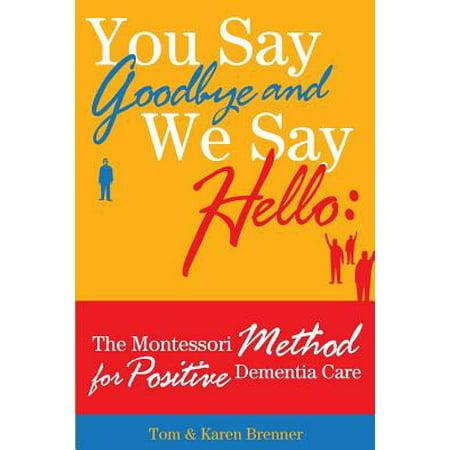 You Say Goodbye and We Say Hello : The Montessori Method for Positive Dementia Care](Goodbye Halloween Hello Christmas)