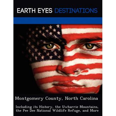 Montgomery County, North Carolina : Including Its History, the Uwharrie Mountains, the Pee Dee National Wildlife Refuge, and (Rick Dees And The Weekly Top 40)