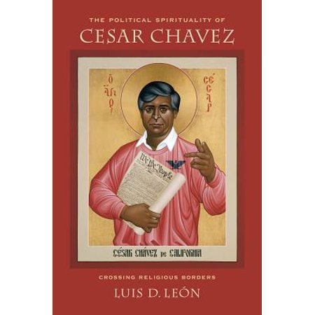 The Political Spirituality of Cesar Chavez : Crossing Religious Borders](Cesar Chavez Halloween)