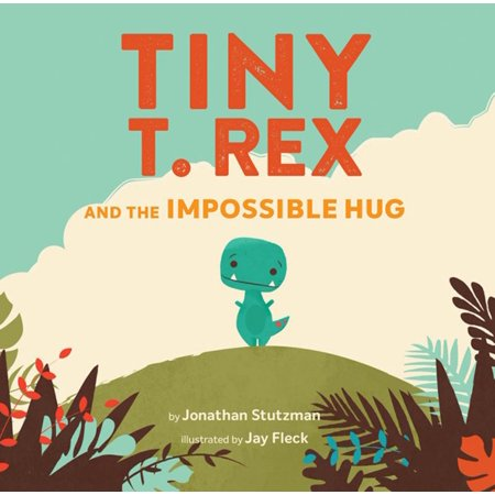 Tiny T. Rex and the Impossible Hug (Dinosaur Books, Dinosaur Books for Kids, Dinosaur Picture Books, Read Aloud Family Books, Books for Young