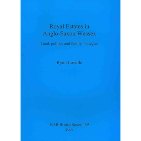 (Royal Estates in Anglo-Saxon Wessex : Land, Politics and Family Strategies)