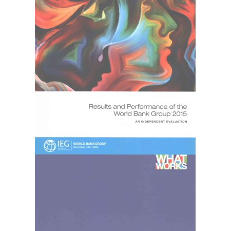 Results And Performance Of The World Bank Group 2015  An Independent Evaluation