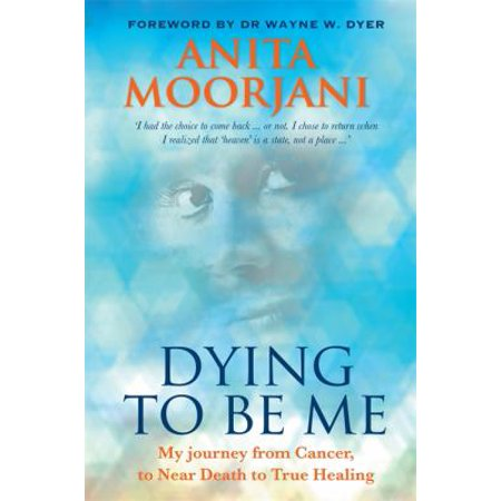 Dying To Be Me  My Journey From Cancer To Near Death To True Healing  Paperback