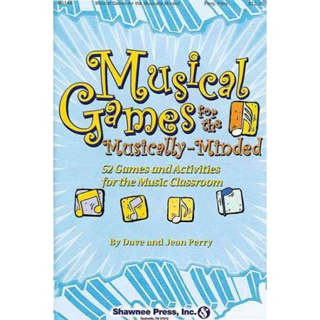 Musical Games for the Musically-Minded : 52 Games and Activities for the Music Classroom