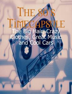 The 80s Timecapsule - The Big Hair, Crazy Clothes, Great Music and Cool Cars
