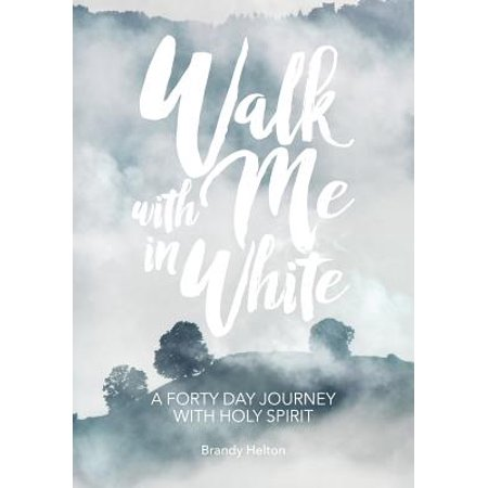 Walk with Me in White : A Forty Day Journey with Holy