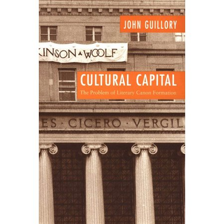 Cultural Capital : The Problem of Literary Canon (Problems Of Capital Formation In The Economy)