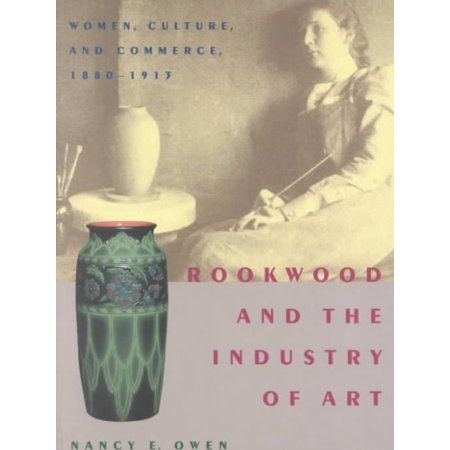 Rookwood and the Industry of Art: Women, Culture, and Commerce, 1880T1913