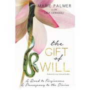 The Gift of Will : A Road to Forgiveness: A Passageway to the Divine