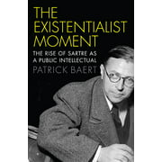 Existentialist Moment: The Rise of Sartre as a Public Intellectual (Hardcover)