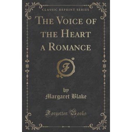 The Voice of the Heart a Romance (Classic Reprint)