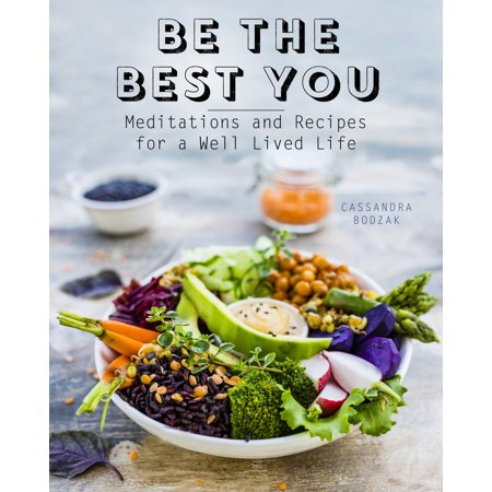Be the Best You : Meditations and Recipes for a Well-Lived