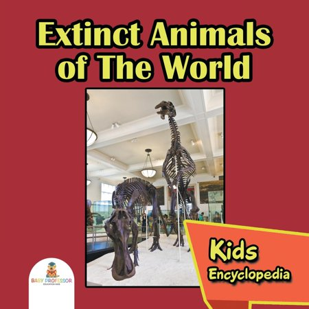 Extinct Animals of The World: Kids Encyclopedia (Extinct Animals That May Still Be Alive)