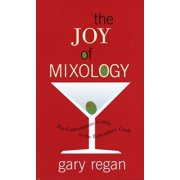 The Joy of Mixology : The Consummate Guide to the Bartender's Craft
