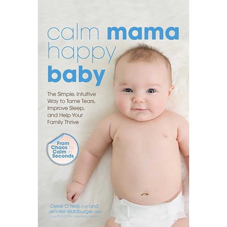 Calm Mama, Happy Baby : The Simple, Intuitive Way to Tame Tears, Improve Sleep, and Help Your Family - Happy Tears